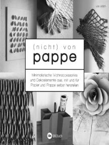 (nicht) von Pappe: Minimalistische Wohnaccessoires und Dekoelemente aus, mit und für Papier und Pappe selbst herstellen