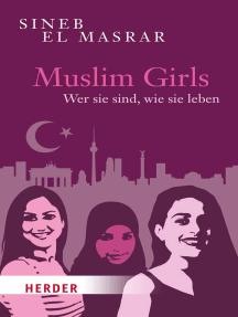 Muslim Girls: Wer sie sind, wie sie leben
