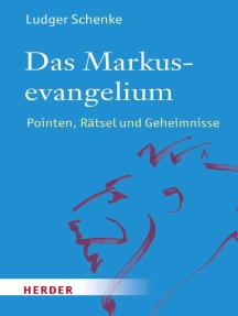 Das Markusevangelium: Pointen, Rätsel und Geheimnisse