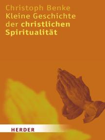 Kleine Geschichte der christlichen Spiritualität