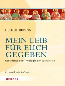 Mein Leib für euch gegeben: Geschichte und Theologie der Eucharistie