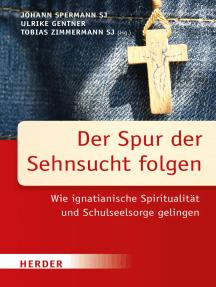 Der Spur der Sehnsucht folgen: Wie Ignatianische Spiritualität und Schulseelsorge gelingen