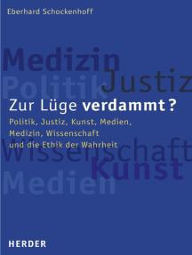 Zur Lüge verdammt?: Politik, Justiz, Kunst, Medien, Medizin, Wissenschaft und die Ethik der Wahrheit