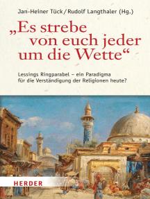 """""""Es strebe von euch jeder um die Wette"""": Lessings Ringparabel - Paradigma für die Verständigung der Religionen heute?"""