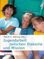Jugendarbeit zwischen Diakonie und Mission