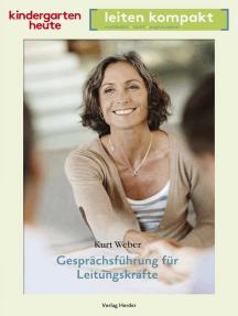 Gesprächsführung für Leitungskräfte: kindergarten heute leiten kompakt