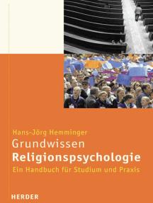 Grundwissen Religionspsychologie: Ein Handbuch für Studium und Praxis