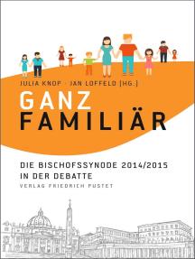 Ganz familiär: Die Bischofssynode 2014/2015 in der Debatte