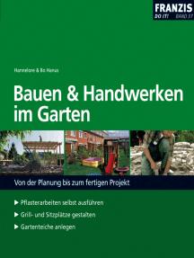 Bauen und Handwerken im Garten: Von der Planung bis zum fertigen Projekt