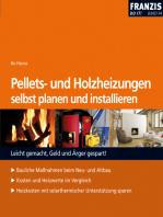 Pellets- und Holzheizungen selbst planen und installieren: Kosten und Heizwerte im Vergleich