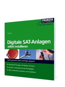 Digitale SAT-Anlagen selbst installieren: Leicht gemacht, Geld und Ärger gespart!