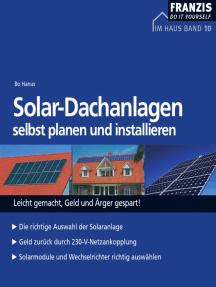 Solar-Dachanlagen selbst planen und installieren: Leicht gemacht, Geld und Ärger gespart!