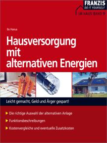 Hausversorgung mit alternativen Energien: Leicht gemacht, Geld und Ärger gespart!