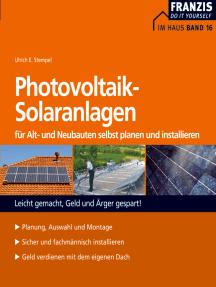 Photovoltaik-Solaranlagen für Alt- und Neubauten selbst planen und installieren: Leicht gemacht, Geld und Ärger gespart!