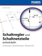 Schaltregler und Schaltnetzteile entwickeln: Schaltungen · Bauanleitungen · Messtechnik