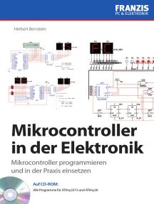 Mikrocontroller in der Elektronik: Mikrocontroller programmieren und in der Praxis einsetzen