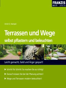 Terrassen und Wege selbst pflastern und beleuchten: Leicht gemacht, Geld und Ärger gespart!