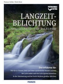 Fotoschule extra - Langzeitbelichtungen: Fotopraxis mit ND-, GND- und Pol-Filter