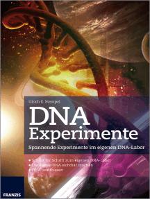 DNA Experimente: Spannende Experimente im eigenen DNA-Labor