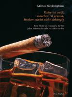 Kohle ist weiß. Rauchen ist gesund. Trinken macht nicht abhängig.