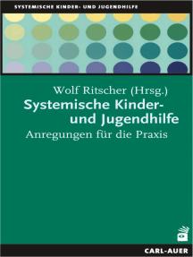 Systemische Kinder-und Jugendhilfe: Anregungen für die Praxis