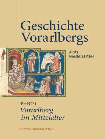 Vorarlberg im Mittelalter: Geschichte Vorarlbergs, Band 1