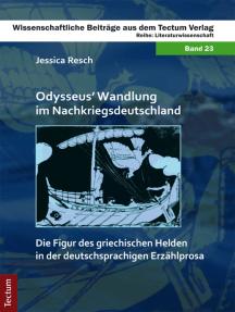 Odysseus' Wandlung im Nachkriegsdeutschland: Die Figur des griechischen Helden in der deutschsprachigen Erzählprosa