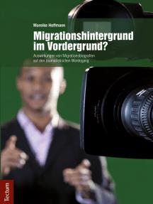 Migrationshintergrund im Vordergrund?: Auswirkungen von Migrationsbiografien auf den journalistischen Werdegang