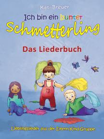 Ich bin ein bunter Schmetterling - Lieblingslieder aus der Eltern-Kind-Gruppe: Das Liederbuch mit Texten, Noten und Gitarrengriffen zum Mitsingen und Mitspielen