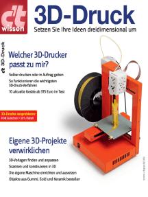 c't wissen 3D-Druck: Setzen Sie Ihre Ideen dreidimensional um