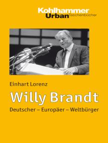 Willy Brandt: Deutscher - Europäer - Weltbürger