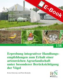 Erprobung integrativer Handlungsempfehlungen zum Erhalt einer artenreichen Agrarlandschaft unter besonderer Berücksichtigung der Vögel: Naturschutz und Biologische Vielfalt Heft 138