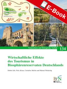 Wirtschaftliche Effekte des Tourismus in Biosphärenreservaten Deutschlands: Naturschutz und Biologische Vielfalt Heft 134