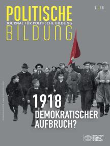 1918 - neue Weltordnung und demokratischer Aufbruch?: Journal für politische Bildung 1/2018