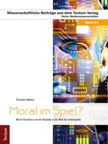 Moral im Spiel?: Werte-Transfers von der Realität in die Welt der Videospiele