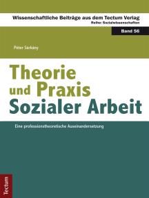 Theorie und Praxis Sozialer Arbeit: Eine professionstheoretische Auseinandersetzung