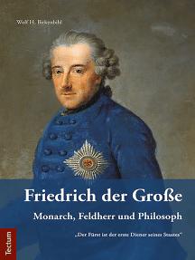 Friedrich der Große: Monarch, Feldherr und Philosoph