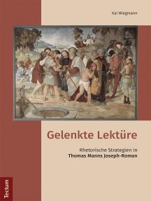 Gelenkte Lektüre: Rhetorische Strategien in Thomas Manns Joseph-Roman