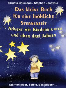 Das kleine Buch für eine fröhliche Sternenzeit: Advent mit Kindern unter und über 3 Jahren