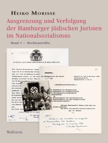 Ausgrenzung und Verfolgung der Hamburger jüdischen Juristen im Nationalsozialismus: Band 1: Rechtsanwälte