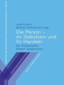 Die Person – ihr Selbstsein und ihr Handeln: Zur Philosophie Robert Spaemanns