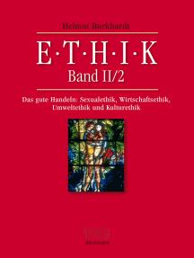 Ethik II/2: Das gute Handeln: Sexualethik, Wirtschaftsethik, Umweltethik und Kulturethik
