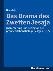 Das Drama des Zweiten Jesaja: Inszenierung und Reflexion der prophetischen Dialoge Jesaja 40-55