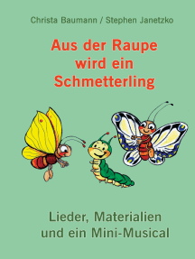 Aus der Raupe wird ein Schmetterling: Lieder, Materialien und ein Mini-Musical