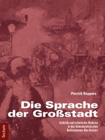 Die Sprache der Großstadt: Zeitkritik und ästhetische Moderne in den frühnaturalistischen Berlinromanen Max Kretzers