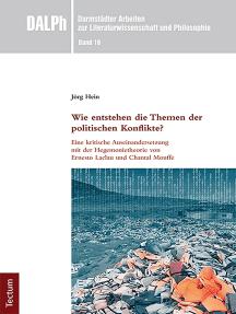 Wie entstehen die Themen der politischen Konflikte?: Eine kritische Auseinandersetzung mit der Hegemonietheorie von Ernesto Laclau und Chantal Mouffe