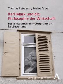 Karl Marx und die Philosophie der Wirtschaft: Bestandsaufnahme - Überprüfung - Neubewertung