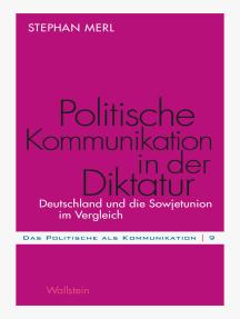 Politische Kommunikation in der Diktatur: Deutschland und die Sowjetunion im Vergleich