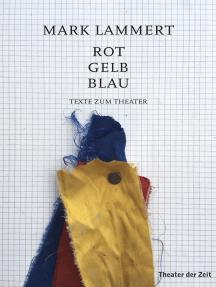 Rot Gelb Blau: Texte zum Theater
