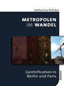 Metropolen im Wandel: Gentrification in Berlin und Paris
